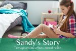 Sandy's Story Teenage anxiety affects mental health