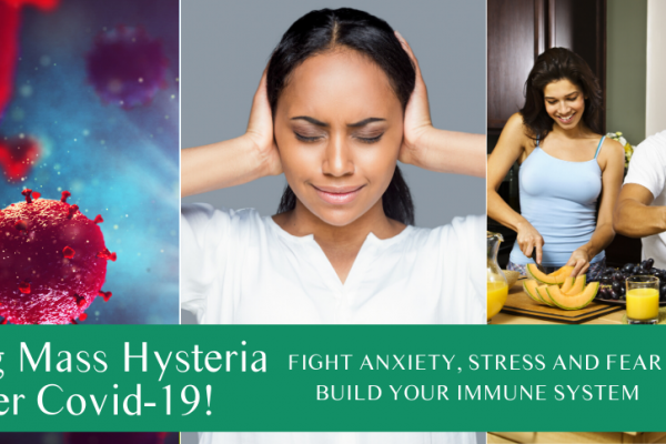 Facing mass hysteria over Covid-19! Fight anxiety, stress and fear. Build your Immune system