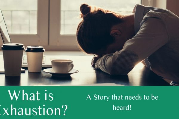 What is Exhaustion? A story that needs to be heard!