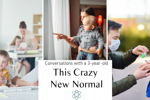 This Crazy New Normal. Conversations with a 3-year-old