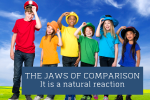 Connectable Blog THE JAWS OF COMPARISON, It is a natural reaction