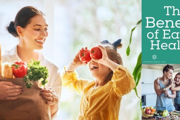 The Benefits of Eating Healthy Connectable Life Blog