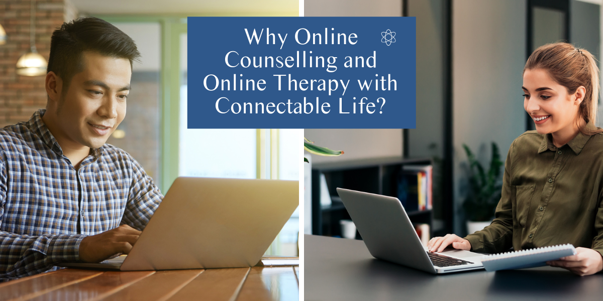 Why Online Counselling and Online Therapy with Connectable Life?