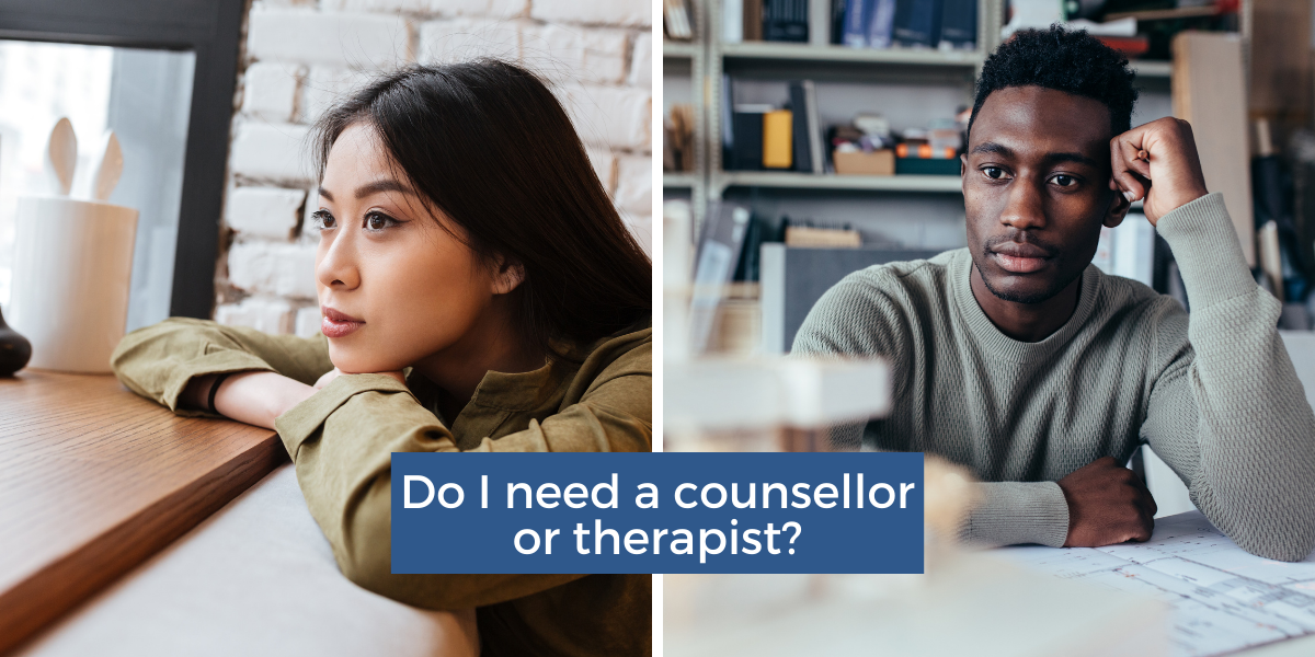 Do I need a counsellor or therapist?