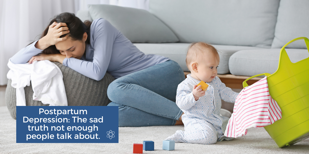 Postpartum Depression: The sad truth not enough people talk about.