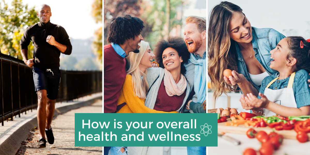 How is your overall health and wellness?