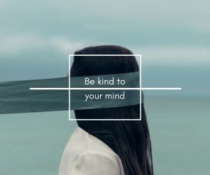 Be Kind to your mind - Connectable Life